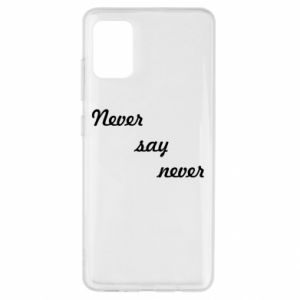 Samsung A51 Case Never say never