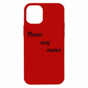 iPhone 12 Mini Case Never say never