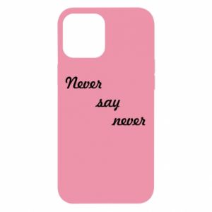 iPhone 12 Pro Max Case Never say never