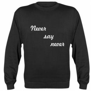 Sweatshirt Never say never