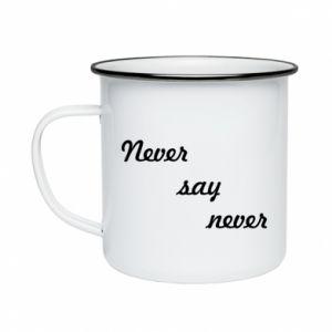 Enameled mug Never say never