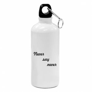 Water bottle Never say never
