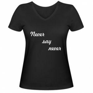 Damska koszulka V-neck Never say never