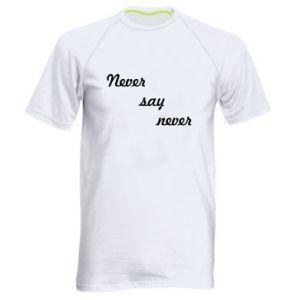 Men's sports t-shirt Never say never