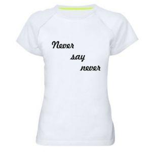 Women's sports t-shirt Never say never