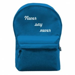 Backpack with front pocket Never say never