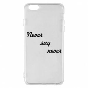 Phone case for iPhone 6 Plus/6S Plus Never say never