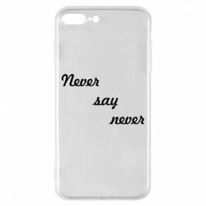 Phone case for iPhone 8 Plus Never say never