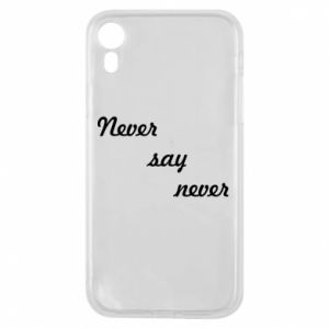Etui na iPhone XR Never say never