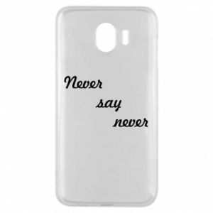 Phone case for Samsung J4 Never say never
