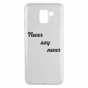 Phone case for Samsung J6 Never say never