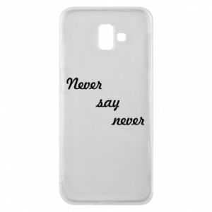 Phone case for Samsung J6 Plus 2018 Never say never