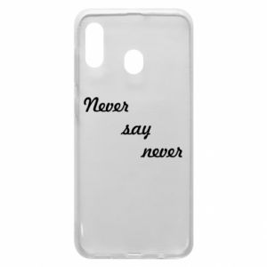 Phone case for Samsung A20 Never say never
