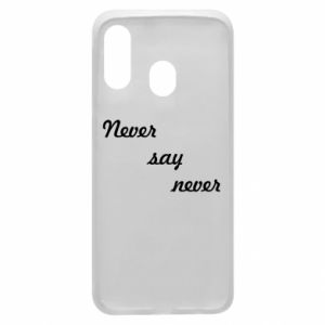 Phone case for Samsung A40 Never say never