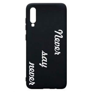 Phone case for Samsung A70 Never say never
