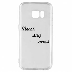 Phone case for Samsung S7 Never say never
