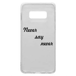 Phone case for Samsung S10e Never say never