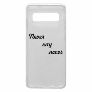 Phone case for Samsung S10 Never say never