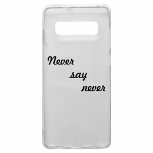 Phone case for Samsung S10+ Never say never