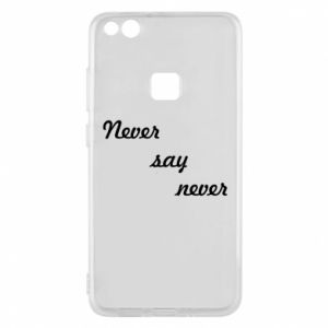 Phone case for Huawei P10 Lite Never say never