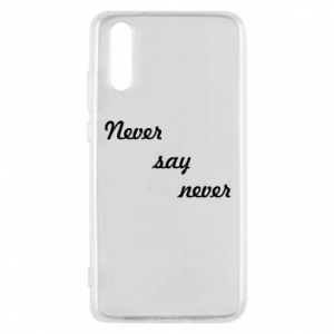 Phone case for Huawei P20 Never say never