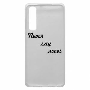 Phone case for Huawei P30 Never say never