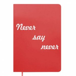 Notes Never say never