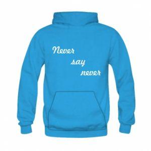Kid's hoodie Never say never