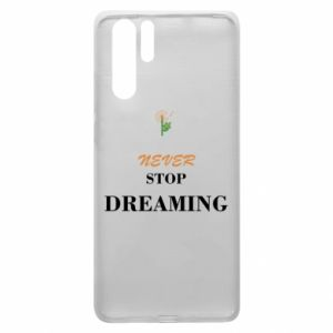 Etui na Huawei P30 Pro Never stop dreaming