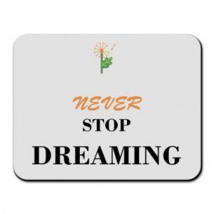 Podkładka pod mysz Never stop dreaming