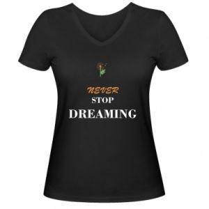 Damska koszulka V-neck Never stop dreaming