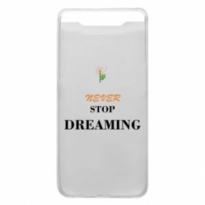 Etui na Samsung A80 Never stop dreaming