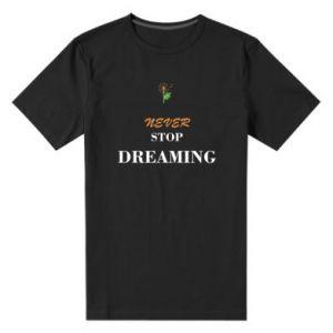 Męska premium koszulka Never stop dreaming
