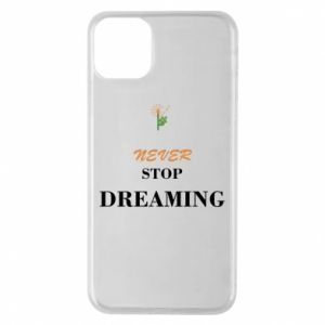 Etui na iPhone 11 Pro Max Never stop dreaming