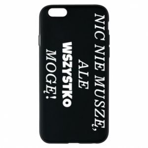 Phone case for iPhone 6/6S I do not need anything... - PrintSalon