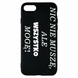 Phone case for iPhone 7 I do not need anything... - PrintSalon