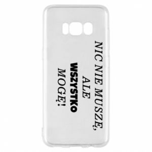 Phone case for Samsung S8 I do not need anything... - PrintSalon