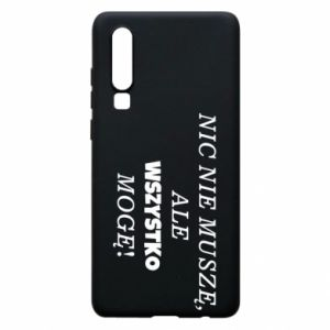 Phone case for Huawei P30 I do not need anything... - PrintSalon