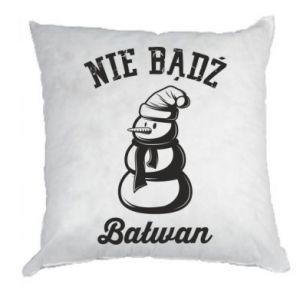 Poduszka Nie bądż bałwan