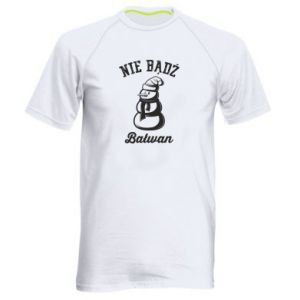 Koszulka sportowa męska Nie bądż bałwan
