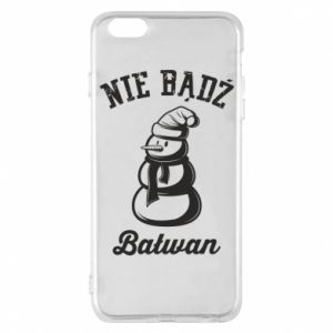 Phone case for iPhone 6 Plus/6S Plus Don't be a snowman