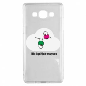 Samsung A5 2015 Case Do not be like everyone else!