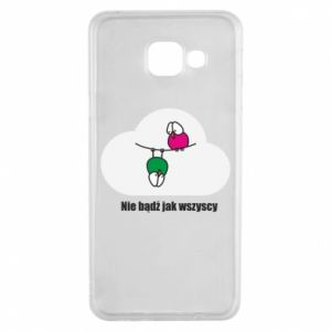 Samsung A3 2016 Case Do not be like everyone else!