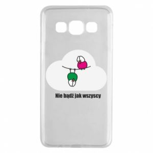 Samsung A3 2015 Case Do not be like everyone else!