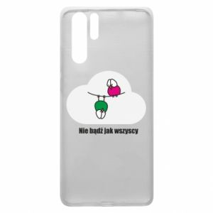 Huawei P30 Pro Case Do not be like everyone else!