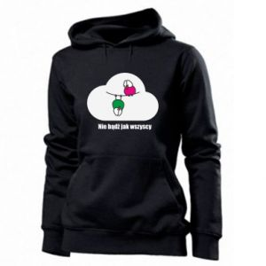 Women's hoodies Do not be like everyone else!