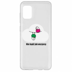 Samsung A31 Case Do not be like everyone else!