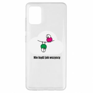 Samsung A51 Case Do not be like everyone else!