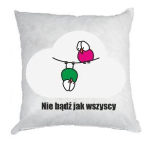 Pillow Do not be like everyone else!