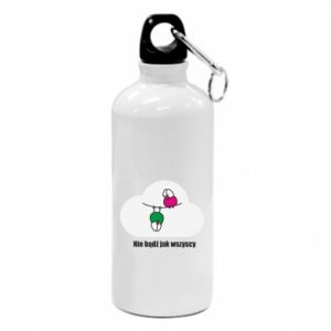 Water bottle Do not be like everyone else!